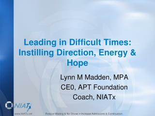 Leading in Difficult Times: Instilling Direction, Energy  Hope