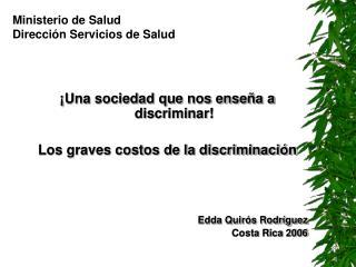 Una sociedad que nos ense a a discriminar  Los graves costos de la discriminaci n     Edda Quir s Rodr guez Costa Rica