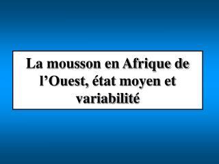 La mousson en Afrique de  l Ouest,  tat moyen et  variabilit