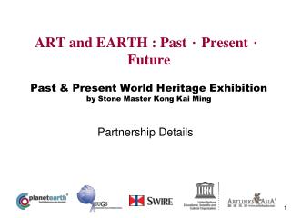 ART and EARTH : Past.Present.Future  Past  Present World Heritage Exhibition by Stone Master Kong Kai Ming