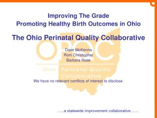 Improving The Grade Promoting Healthy Birth Outcomes in Ohio  The Ohio Perinatal Quality Collaborative  Dave McKenna Ron