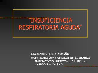 LIC MARIA PEREZ PROA O ENFERMERA JEFE UNIDAD DE CUIDADOS INTENSIVOS HOSPITAL. DANIEL A. CARRION - CALLAO