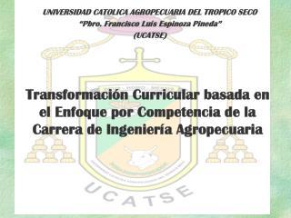 UNIVERSIDAD CATOLICA AGROPECUARIA DEL TROPICO SECO   Pbro. Francisco Lu s Espinoza Pineda   UCATSE