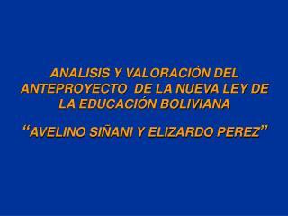 ANALISIS Y VALORACI N DEL ANTEPROYECTO  DE LA NUEVA LEY DE LA EDUCACI N BOLIVIANA  AVELINO SI ANI Y ELIZARDO PEREZ