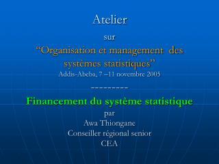 Atelier  sur   Organisation et management  des syst mes statistiques  Addis-Abeba, 7  11 novembre 2005 --------- Finance