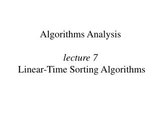 Algorithms Analysis  lecture 7  Linear-Time Sorting Algorithms