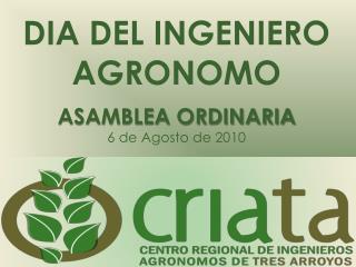 DIA DEL INGENIERO AGRONOMO  ASAMBLEA ORDINARIA  6 de Agosto de 2010
