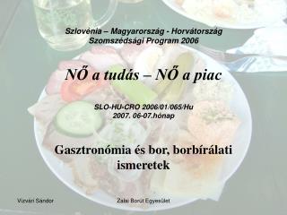 Szlov nia   Magyarorsz g - Horv torsz g  Szomsz ds gi Program 2006    NO a tud s   NO a piac  SLO-HU-CRO 2006