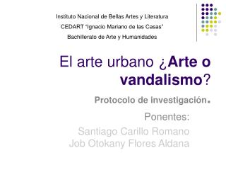 El arte urbano  Arte o vandalismo  Protocolo de investigaci n.