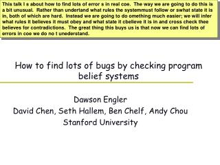 How to find lots of bugs by checking program belief systems