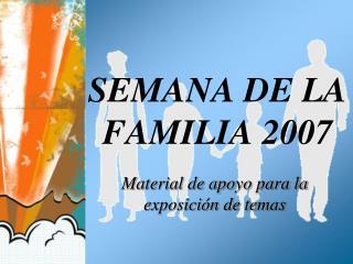 SEMANA DE LA FAMILIA 2007