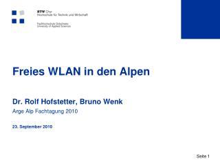 Freies WLAN in den Alpen  Dr. Rolf Hofstetter, Bruno Wenk Arge Alp Fachtagung 2010  23. September 2010