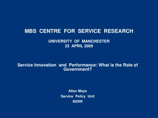 MBS  CENTRE  FOR  SERVICE  RESEARCH   UNIVERSITY  OF  MANCHESTER  22  APRIL 2009