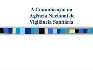A Comunica  o na   Ag ncia Nacional de  Vigil ncia Sanit ria