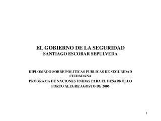 EL GOBIERNO DE LA SEGURIDAD SANTIAGO ESCOBAR SEPULVEDA