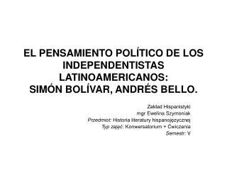 EL PENSAMIENTO POL TICO DE LOS INDEPENDENTISTAS LATINOAMERICANOS:  SIM N BOL VAR, ANDR S BELLO.