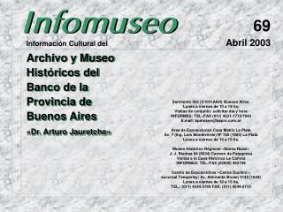 Sarmiento 362 C1041AAH Buenos Aires.  Lunes a viernes de 10 a 18 hs. Visitas de conjunto: solicitar d a y hora INFORMES: