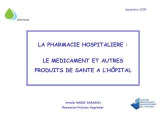 LA PHARMACIE HOSPITALIERE :  LE MEDICAMENT ET AUTRES  PRODUITS DE SANTE A L H PITAL