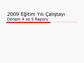 2009 Egitim Yili  alistayi  D nem 4 ve 5 Raporu