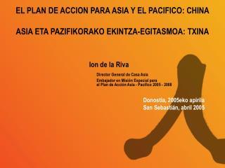 EL PLAN DE ACCION PARA ASIA Y EL PACIFICO: CHINA  ASIA ETA PAZIFIKORAKO EKINTZA-EGITASMOA: TXINA