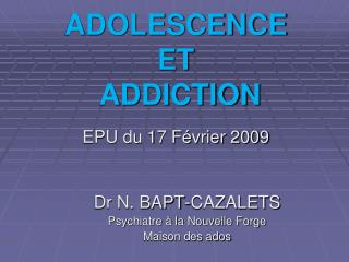 ADOLESCENCE  ET  ADDICTION  EPU du 17 F vrier 2009