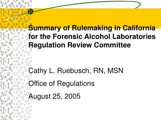 Summary of Rulemaking in California for the Forensic Alcohol Laboratories Regulation Review Committee  Cathy L. Ruebusch