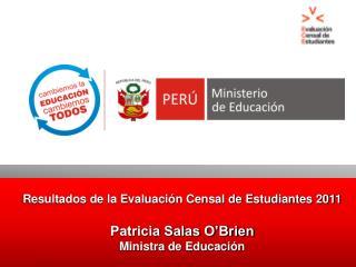 Resultados de la Evaluaci n Censal de Estudiantes 2011  Patricia Salas O Brien Ministra de Educaci n