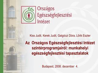 Kiss Judit, Kerek Judit, Galg czi D ra, Lorik Eszter Az  Orsz gos Eg szs gfejleszt si Int zet sz nt rprogramjair l: munk