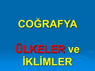 COGRAFYA    LKELER ve IKLIMLER