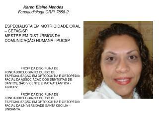 Karen Elaine Mendes Fonoaudi loga CRF  7858-2   ESPECIALISTA EM MOTRICIDADE ORAL   CEFAC