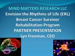 MIND MATTERS RESEARCH LLC  Envision the Rhythms of Life ERL Breast Cancer Survivor  Rehabilitation Program PARTNER PRESE