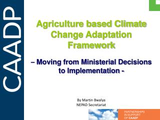 Agriculture based Climate Change Adaptation Framework    Moving from Ministerial Decisions  to Implementation -     By M