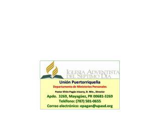 Uni n Puertorrique a Departamento de Ministerios Personales Pastor Efr n Pag n Irizarry, D. Min., Director  Apdo.  3269,