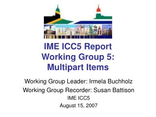 IME ICC5 Report Working Group 5: Multipart Items