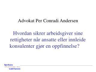 Advokat Per Conradi Andersen  Hvordan sikrer arbeidsgiver sine rettigheter n r ansatte eller innleide konsulenter gj r e