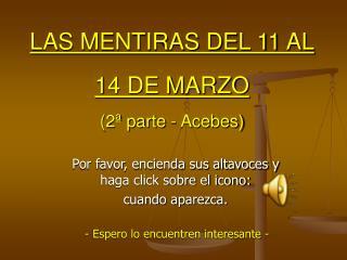 LAS MENTIRAS DEL 11 AL  14 DE MARZO  2  parte - Acebes