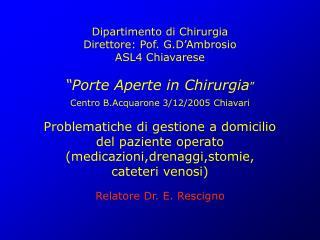 Dipartimento di Chirurgia Direttore: Pof. G.D Ambrosio ASL4 Chiavarese   Porte Aperte in Chirurgia   Centro B.Acquarone