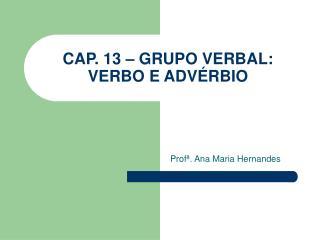 CAP. 13   GRUPO VERBAL:  VERBO E ADV RBIO