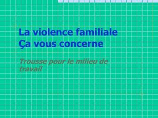 La violence familiale  a vous concerne