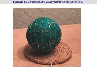 Sistema de Coordenadas Geogr ficas Rede Geogr fica