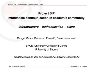 Project SIP multimedia communication in academic community  infrastructure   authentication   client  Danijel Matek, Dub
