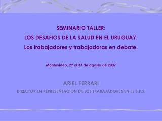 SEMINARIO TALLER: LOS DESAFIOS DE LA SALUD EN EL URUGUAY. Los trabajadores y trabajadoras en debate.   Montevideo, 29 al