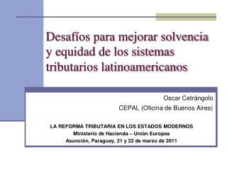 Desaf os para mejorar solvencia y equidad de los sistemas tributarios latinoamericanos