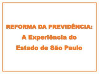 REFORMA DA PREVID NCIA: A Experi ncia do  Estado de S o Paulo