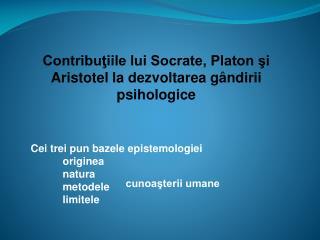 Contributiile lui Socrate, Platon si Aristotel la dezvoltarea g ndirii psihologice