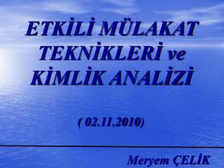 ETKILI M LAKAT TEKNIKLERI ve KIMLIK ANALIZI   02.11.2010