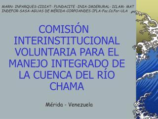 COMISI N INTERINSTITUCIONAL VOLUNTARIA PARA EL MANEJO INTEGRADO DE LA CUENCA DEL R O CHAMA