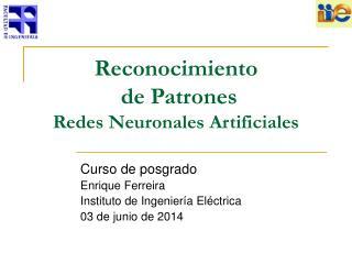 Reconocimiento  de Patrones  Redes Neuronales Artificiales