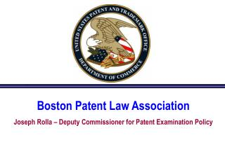 Boston Patent Law Association Joseph Rolla   Deputy Commissioner for Patent Examination Policy