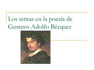 Los temas en la poes a de Gustavo Adolfo B cquer